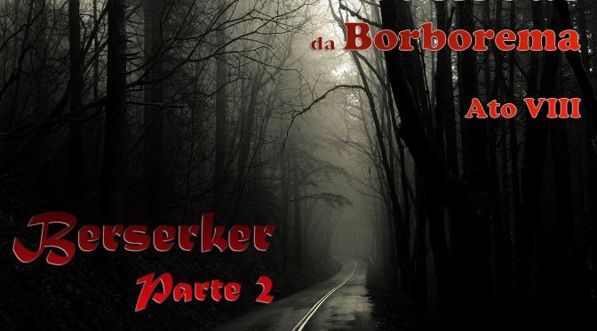 O Canibal da Borborema – Ato VIII – Berserker Parte 2